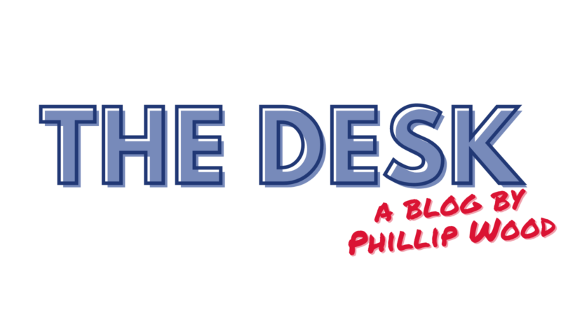 The Desk, A Blog By Phillip Wood